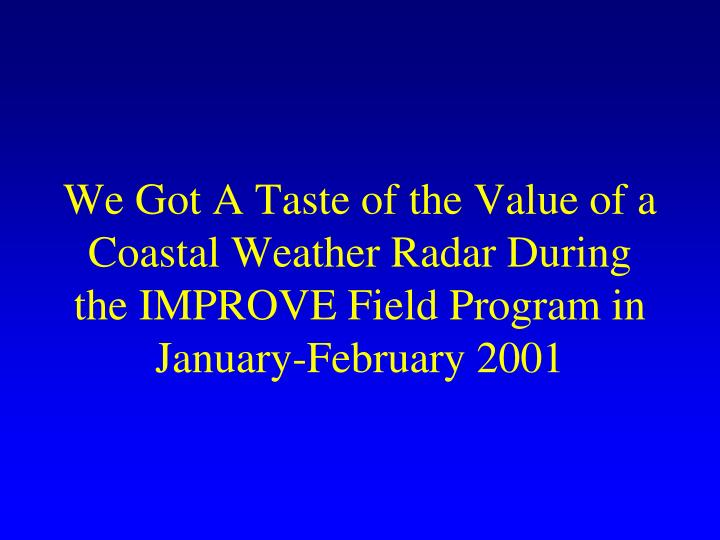 We Got A Taste of the Value of a Coastal Weather Radar During the IMPROVE Field Program in January-February 2001
