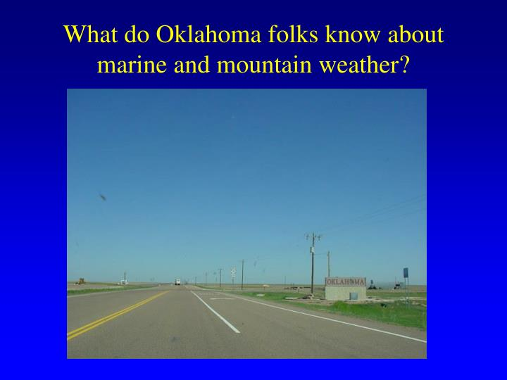 What do Oklahoma folks know about marine and mountain weather?