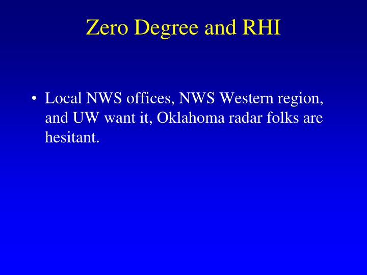 Zero Degree and RHI