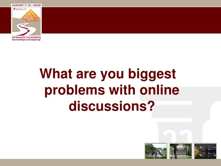 What are you biggest problems with online discussions?