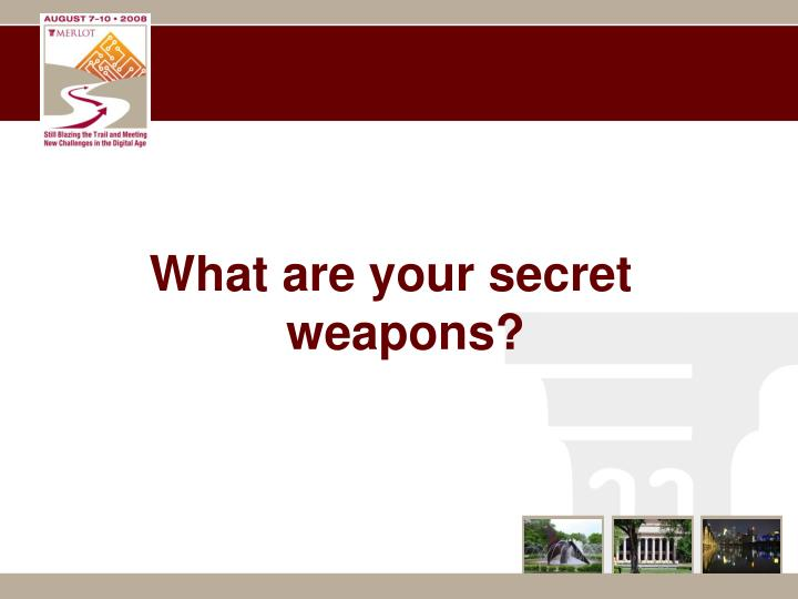 What are your secret weapons?