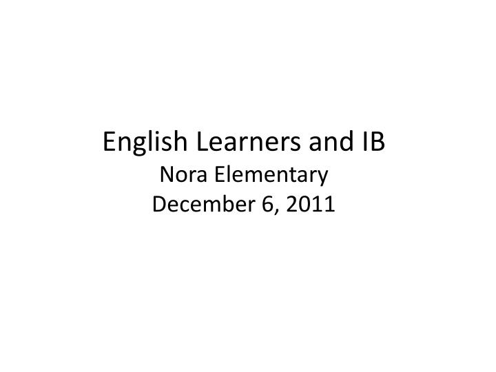 english learners and ib nora elementary december 6 2011 n.