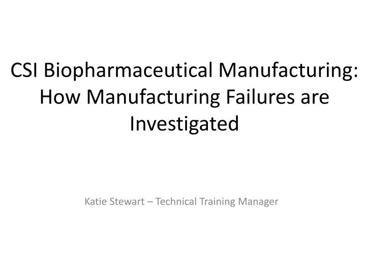 csi biopharmaceutical manufacturing how manufacturing failures are investigated n.
