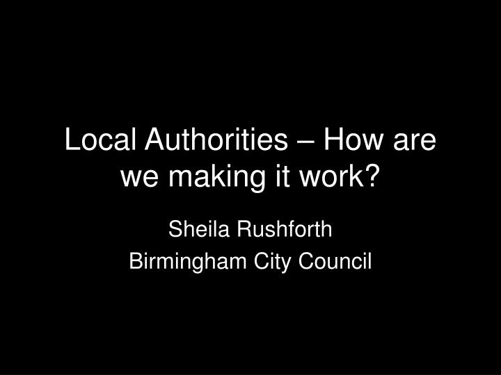 local authorities how are we making it work n.