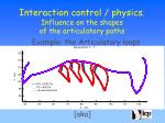 interaction control physics influence on the shapes of the articulatory paths1