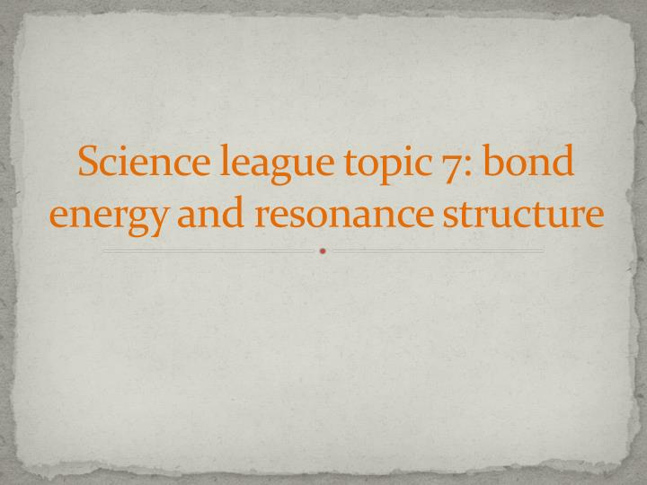 Science league topic 7 bond energy and resonance structure