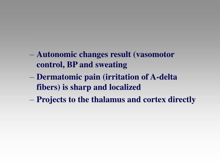 Autonomic changes result (vasomotor control, BP and sweating