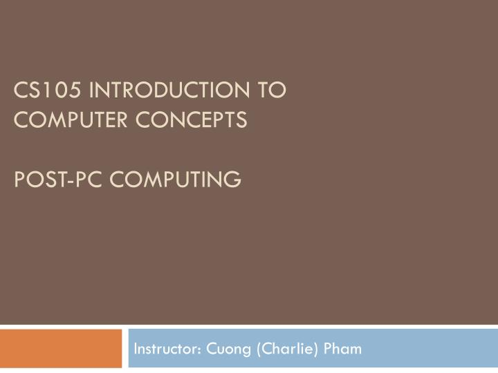 cs105 introduction to computer concepts post pc computing n.