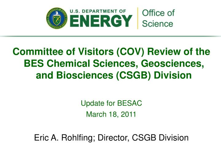 Committee of Visitors (COV) Review of the BES Chemical Sciences, Geosciences, and Biosciences (CSGB) Division