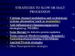 strategies to slow or halt progession