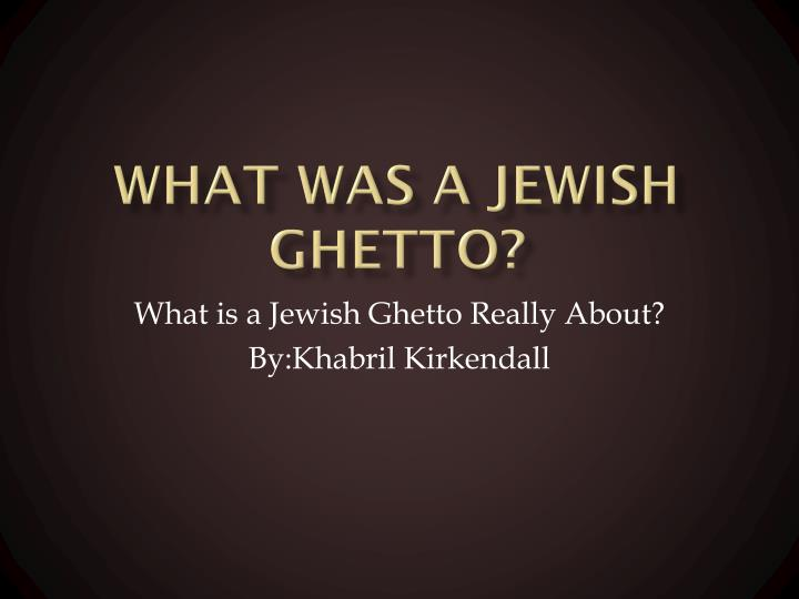 What was a jewish ghetto