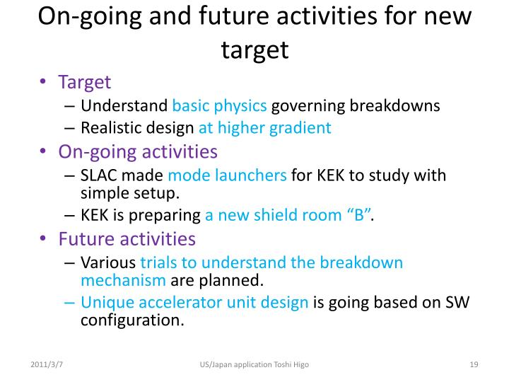 On-going and future activities for new target