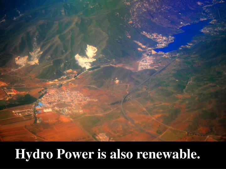 Hydro Power is also renewable.