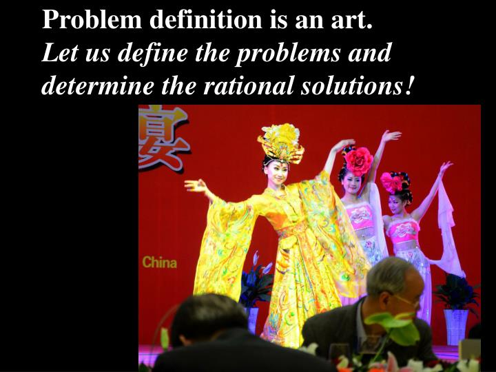 Problem definition is an art.