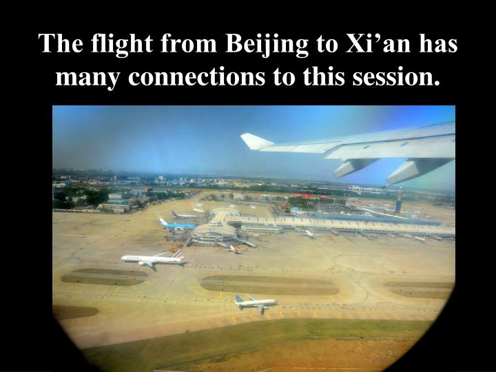 The flight from Beijing to Xi'an has many connections to this session.