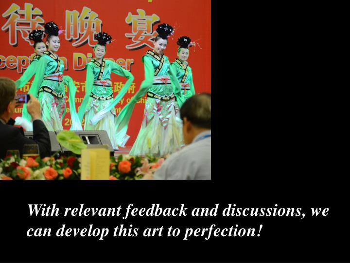 With relevant feedback and discussions, we can develop this art to perfection!