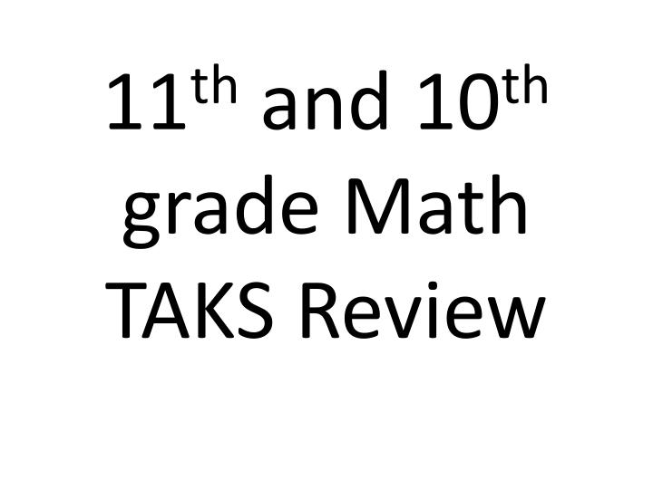 11 th and 10 th grade math taks review n.