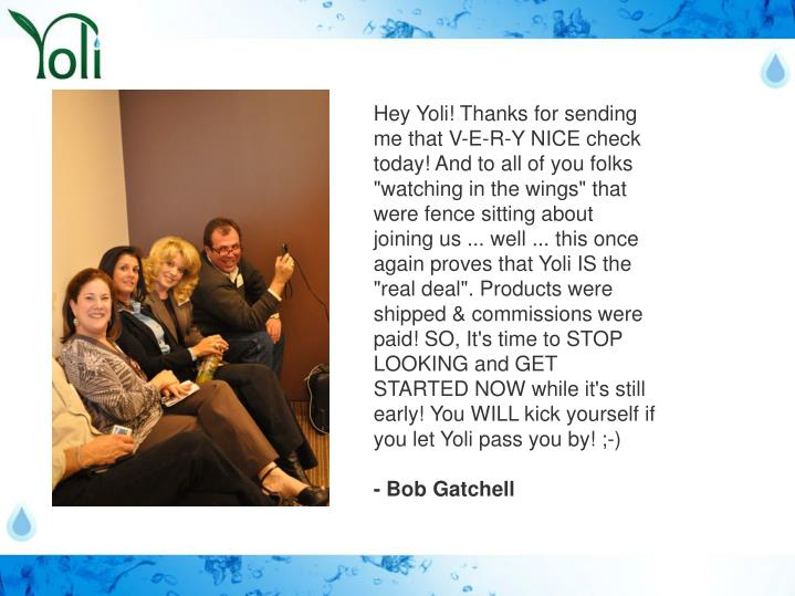 """Hey Yoli! Thanks for sending me that V-E-R-Y NICE check today! And to all of you folks """"watching in ..."""