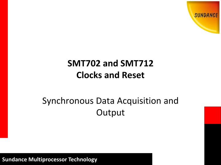 smt702 and smt712 clocks and reset n.
