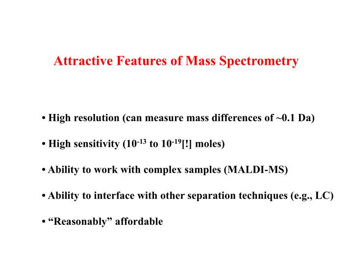 Attractive Features of Mass Spectrometry