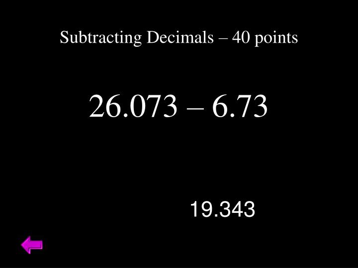 Subtracting Decimals – 40 points