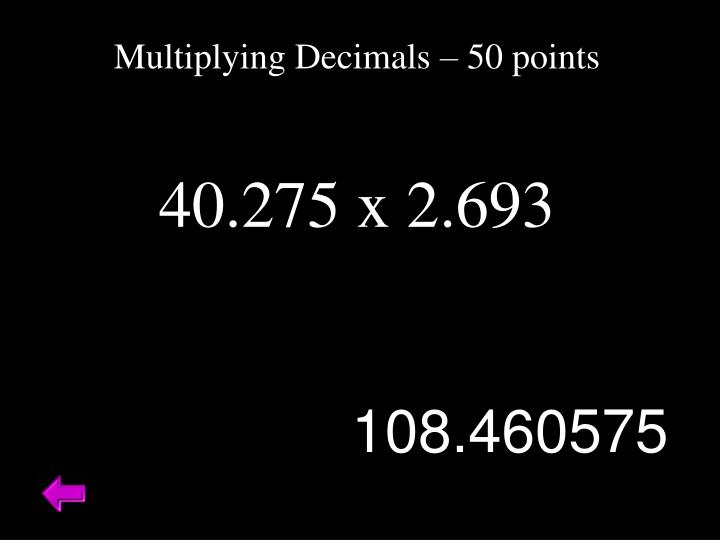 Multiplying Decimals – 50 points