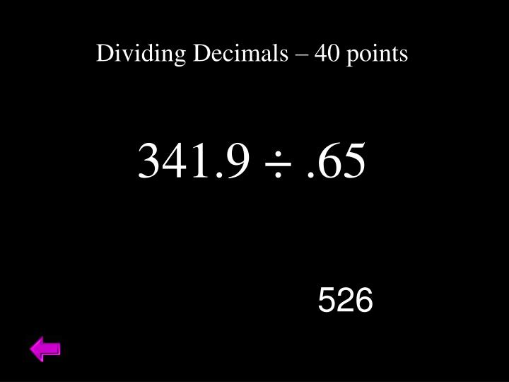Dividing Decimals – 40 points