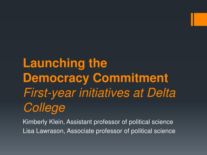 launching the democracy commitment first year initiatives at delta college n.