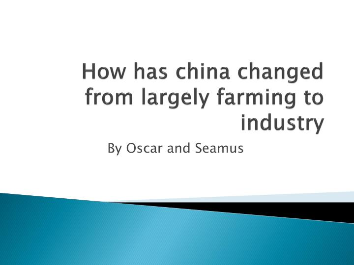how has china changed from largely farming to industry n.