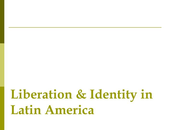 Liberation & Identity in Latin America