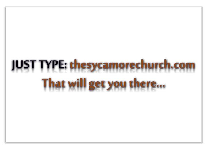 J ust type thesycamorechurch com that will get you there