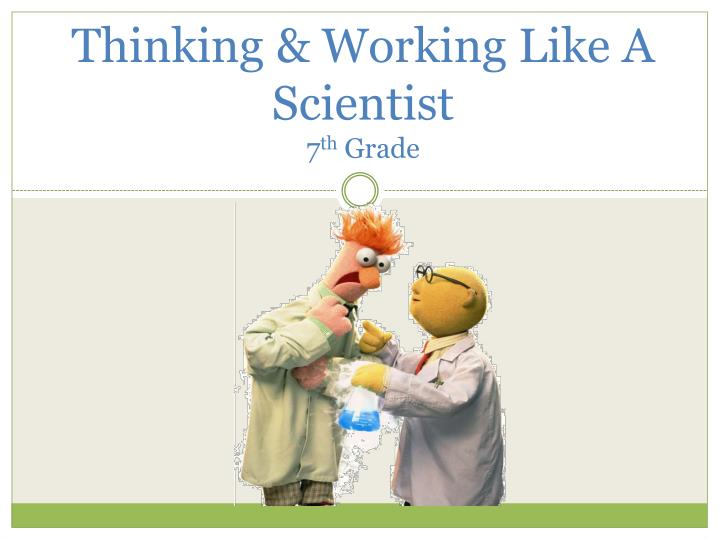 thinking working like a scientist 7 th grade n.