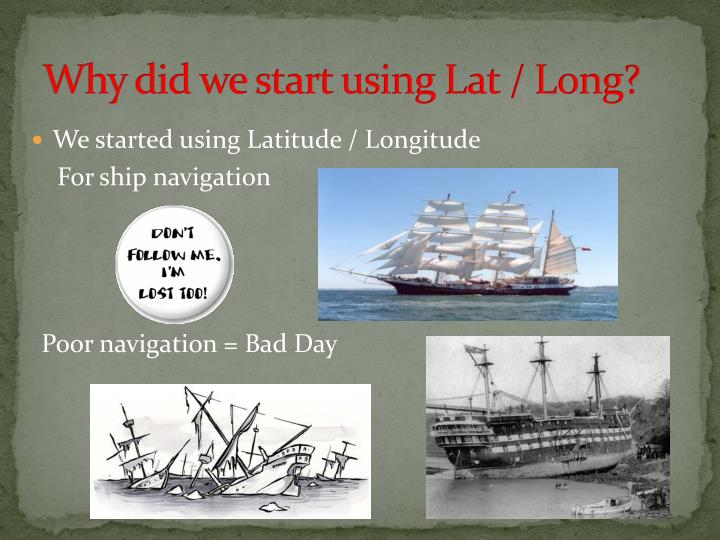 Why did we start using Lat / Long?