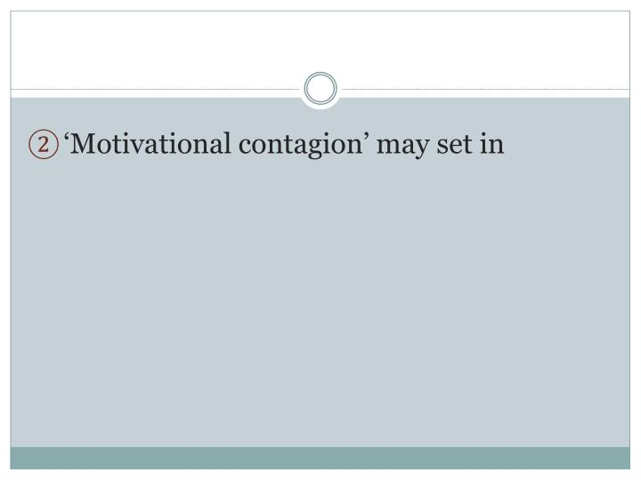 'Motivational contagion' may set in