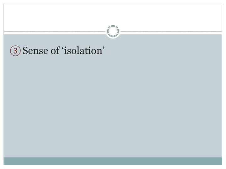 Sense of 'isolation'