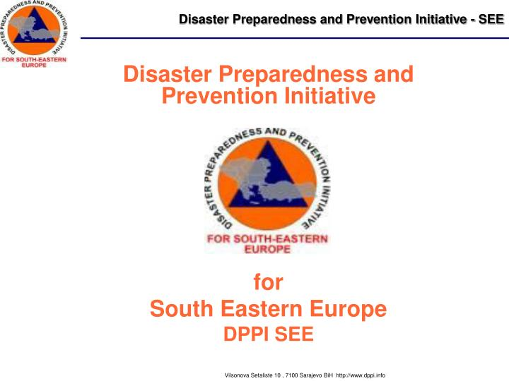 disaster preparedness and prevention initiative for south eastern europe dppi see n.
