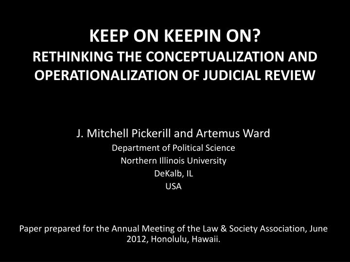 keep on keepin on rethinking the conceptualization and operationalization of judicial review n.