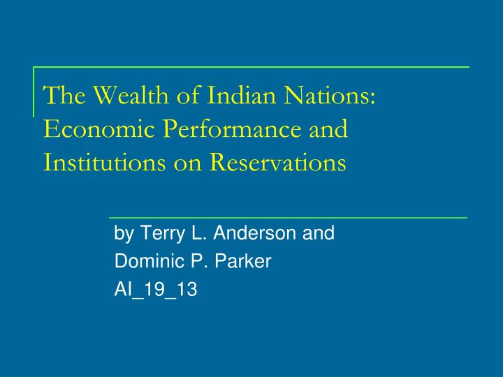 the wealth of indian nations economic performance and institutions on reservations n.