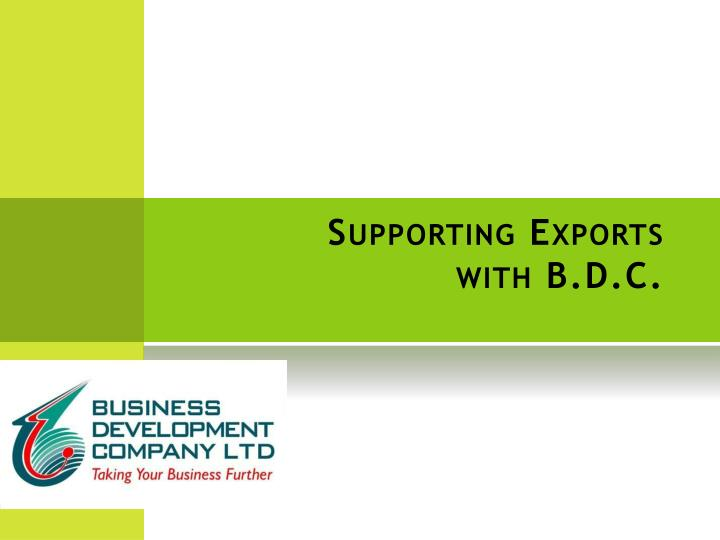 supporting exports with b d c n.
