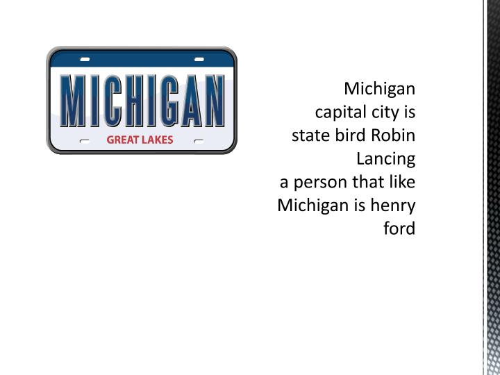 Michigan capital city is state bird robin lancing a person that like michigan is henry ford