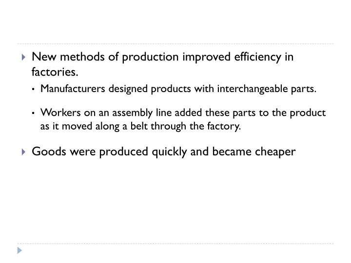 New methods of production improved efficiency in factories.