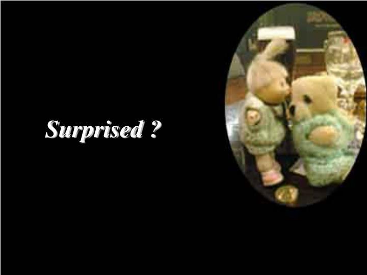 Surprised ?