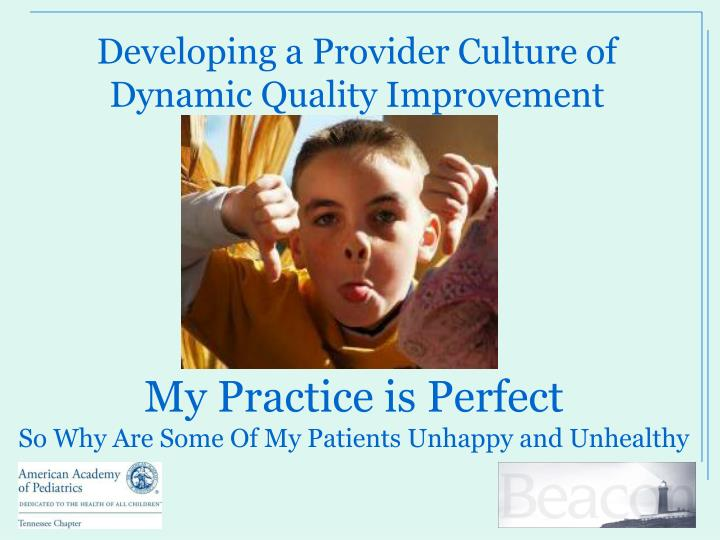 my practice is perfect so why are some of my patients unhappy and unhealthy n.