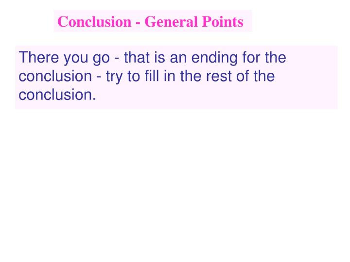 There you go - that is an ending for the conclusion - try to fill in the rest of the conclusion.