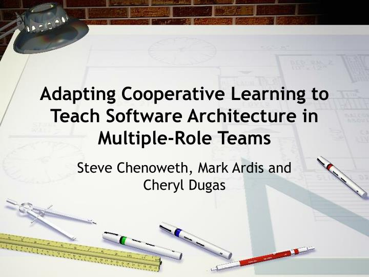 adapting cooperative learning to teach software architecture in multiple role teams n.
