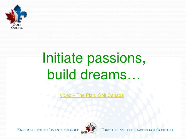 Initiate passions build dreams