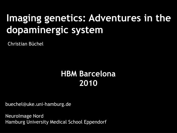 Imaging genetics adventures in the dopaminergic system christian b chel