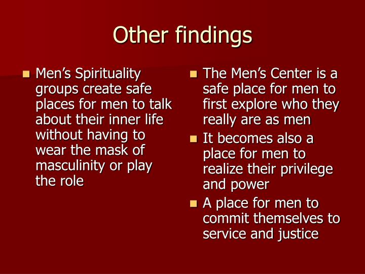Men's Spirituality groups create safe places for men to talk about their inner life without having to wear the mask of masculinity or play the role