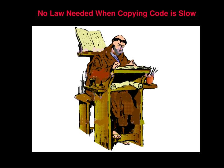 No Law Needed When Copying Code is Slow
