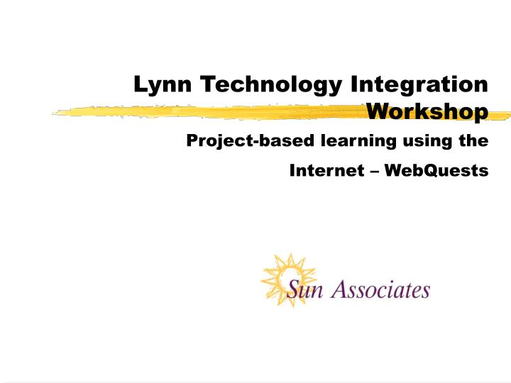lynn technology integration workshop project based learning using the internet webquests n.